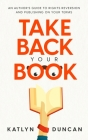 Take Back Your Book: An Author's Guide to Rights Reversion and Publishing on Your Terms Cover Image