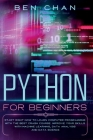 Python for Beginners: Start Right Now to Learn Computer Programming with the Best Crash Course. Improve your Skills with Machine Learning, D Cover Image