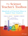 The Science Teacher's Toolbox: Hundreds of Practical Ideas to Support Your Students Cover Image