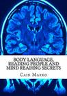 Body Language, Reading People and Mind Reading Secrets: How to Read Body Language, How to Predict Behavior and Instantly Understand People Cover Image