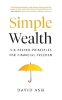 Simple Wealth: Six Proven Principles for Financial Freedom Cover Image