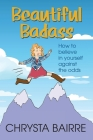 Beautiful Badass: How to Believe In Yourself Against the Odds Cover Image