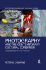 Photography and the Contemporary Cultural Condition: Commemorating the Present Cover Image