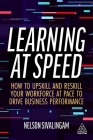Learning at Speed: How to Upskill and Reskill Your Workforce at Pace to Drive Business Performance Cover Image