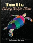 Turtle Coloring Book for Adults: Beautiful Coloring Pages Of Turtle Designs For Adults Relaxation with Stress Relieving Sea Animal Designs Cover Image