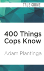 400 Things Cops Know: Street-Smart Lessons from a Veteran Patrolman Cover Image