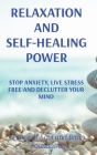 Relaxation and Self-Healing Power: Stop Anxiety, Live Stress Free and Declutter Your Mind Cover Image