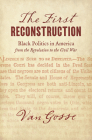 The First Reconstruction: Black Politics in America from the Revolution to the Civil War Cover Image
