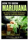 How to Grow Marijuana: The Indoor & Outdoor Horticulture Guide for Cultivating Marijuana Cover Image