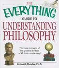 The Everything Guide to Understanding Philosophy: Understand the basic concepts of the greatest thinkers of all time (Everything®) Cover Image