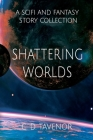 Shattering Worlds: A SciFi and Fantasy Story Collection Cover Image