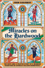 Miracles on the Hardwood: The Hope-and-a-Prayer Story of a Winning Tradition in Catholic College Basketball Cover Image