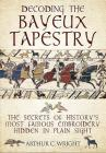 Decoding the Bayeux Tapestry: The Secrets of History's Most Famous Embriodery Hidden in Plain Sight Cover Image