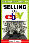 Beginner's Guide To Selling On Ebay: (Sixth Edition - Updated for 2020) Cover Image