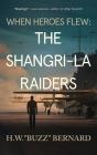 When Heroes Flew: The Shangri-La Raiders Cover Image