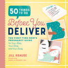 50 Things to Do Before You Deliver: The First Time Moms Pregnancy Guide Cover Image