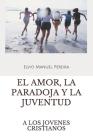El Amor, La Paradoja Y La Juventud: A Los Jovenes Cristianos Cover Image