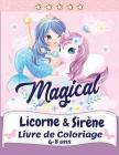 Licornes et sirène Livre de Coloriage: Un livre de coloriage magique avec des licornes, des sirènes, des princesses et bien d'autres choses encore, po Cover Image