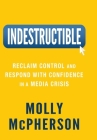 Indestructible: Reclaim Control and Respond with Confidence in a Media Crisis Cover Image