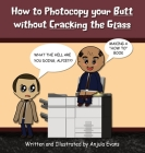 How to Photocopy Your Butt without Cracking the Glass Cover Image