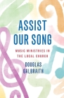 Assist Our Song: The Complete Guide to Music in Worship Cover Image