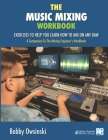 The Music Mixing Workbook: Exercises To Help You Learn How To Mix On Any DAW Cover Image