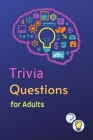 Trivia Questions for Adults: Fun and Challenging Trivia Questions - Play with the your Family or Friends Tonight and Become a Champion 500 Question Cover Image