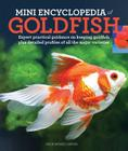 Mini Encyclopedia of Goldfish: Expert Practical Guidance on Keeping Goldfish Plus Detailed Profiles of All the Major Varieties Cover Image