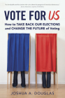 Vote for US: How to Take Back Our Elections and Change the Future of Voting Cover Image