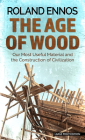 The Age of Wood: Our Most Useful Material and the Construction of Civilization Cover Image