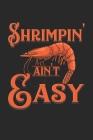 Shrimpin' Ain't Easy: Garnele Krabbe Shrimp Notizbuch / Tagebuch / Heft mit Linierten Seiten. Notizheft mit Linien, Journal, Planer für Term Cover Image