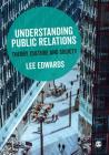 Understanding Public Relations: Theory, Culture and Society Cover Image
