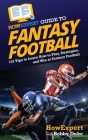 HowExpert Guide to Fantasy Football: 101 Tips to Learn How to Play, Strategize, and Win at Fantasy Football Cover Image