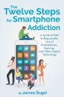 The Twelve Steps For Smartphone Addiction Cover Image