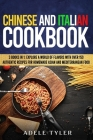 Chinese And Italian Cookbook: 3 Books In 1: Explore A World Of Flavors With Over 150 Authentic Recipes For Homemade Asian And Mediterranean Food Cover Image