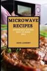 Microwave Recipes 2021: Affordable Recipes Easy to Make Cover Image
