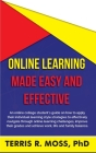 Online Learning Made Easy and Effective: An online college student's guide on how to apply their individual learning style strategies to effectively n Cover Image