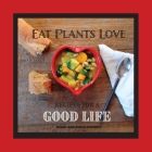 Eat Plants Love: Recipes for a Good Life Cover Image