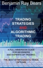 Trading Strategies and Algorithmic Trading: A Full Immersion Guide for Beginners and Experts of Trading. the Best Strategies to Trade Options Cover Image