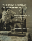 The Early American Daguerreotype: Cross-Currents in Art and Technology (Lemelson Center Studies in Invention and Innovation series) Cover Image