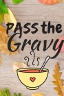 Pass The Gravy: Thanksgiving Notebook - There isn't a Better Way to Start the Day or go to Bed than Thinking About Everything You Have Cover Image