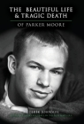 The Beautiful Life and Tragic Death of Parker Moore Cover Image