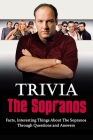 The Sopranos Trivia: Facts, Interesting Things About The Sopranos Through Questions and Answers Cover Image