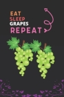 Eat Sleep Grapes Repeat: Best Gift for Grapes Lovers, 6 x 9 in, 110 pages book for Girl, boys, kids, school, students Cover Image
