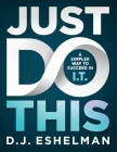 Just Do This: A Simpler Way to Succeed in I.T. Cover Image