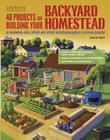 40 Projects for Building Your Backyard Homestead: A Hands-On, Step-By-Step Sustainable-Living Guide Cover Image