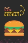 Eat Sleep Hamburger Repeat: Best Gift for Hamburger Lovers, 6 x 9 in, 110 pages book for Girl, boys, kids, school, students Cover Image