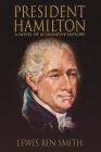 President Hamilton: A Novel of Alternative History Cover Image