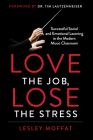 Love the Job, Lose the Stress: Successful Social and Emotional Learning in the Modern Music Classroom Cover Image