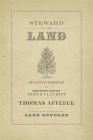 Steward of the Land: Selected Writings of Nineteenth-Century Horticulturist Thomas Affleck (Hill Collection: Holdings of the Lsu Libraries) Cover Image